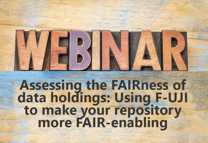 Assessing the FAIRness of data holdings: Using F-UJI to make your repository more FAIR-enabling