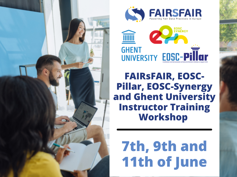 FAIRsFAIR, EOSC-Pillar, EOSC-Synergy and Ghent University Instructor Training Workshop 7-11 June 2021